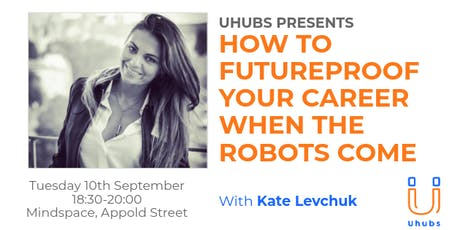 How To  Futureproof Your Career When The Robots Come tickets