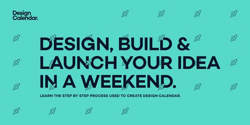 Design, Build & Launch your idea in a weekend