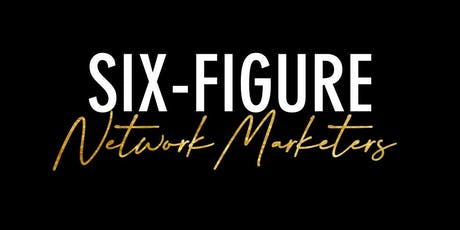 Six-Figure Network Marketers (Oct 4-6) tickets