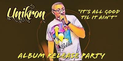 """""""It's All Good Til It Aint"""" Album Release Featuring Unikron"""