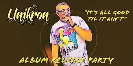 """It's All Good Til It Aint"" Album Release Featuring Unikron tickets"
