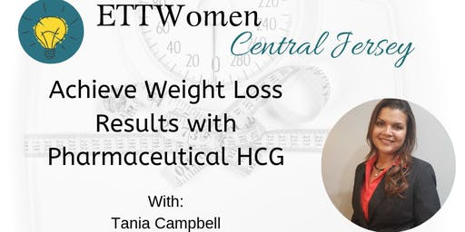 ETTWomen Central Jersey: Achieve Weight Loss with Pharmaceutical HCG with Tania Campbell