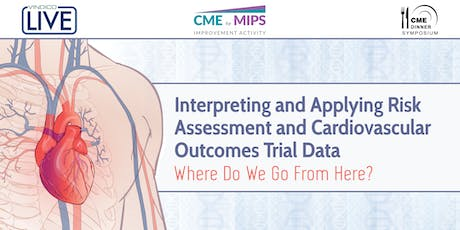 Interpreting and Applying Risk Assessment and Cardiovascular Outcomes Trial Data – Where Do We Go From Here? tickets