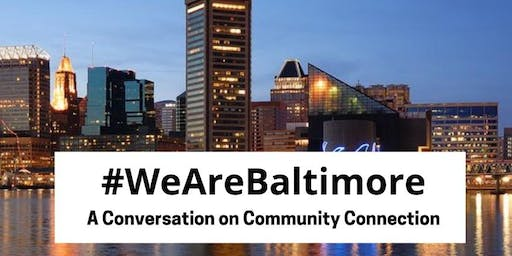 #WeAreBaltimore: A Conversation on Community Connection