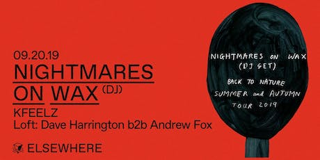 Nightmares on Wax (DJ Set), KFeelz & Dave Harrington b2b Andrew Fox @ Elsewhere (Hall) tickets