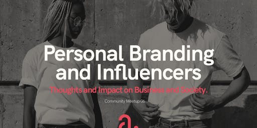 Community MeetUp 06: Personal Branding and Influencers - Thoughts & Impact