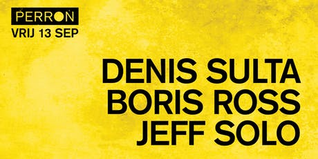 DENIS SULTA, BORIS ROSS, JEFF SOLO tickets