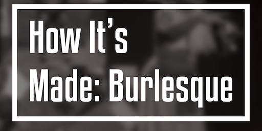 How It's Made: Burlesque!