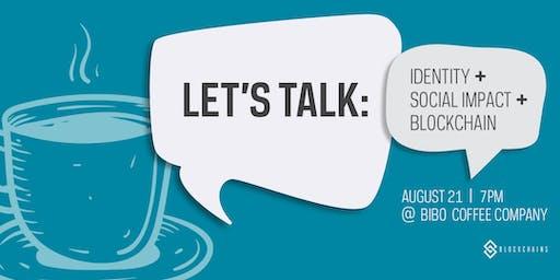 Let's Talk: Identity + Social Impact + Blockchain