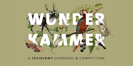 Wunderkammer: A Taxidermy Showcase and Competition tickets