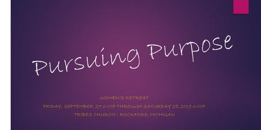 Pursuing Purpose - Women's Retreat