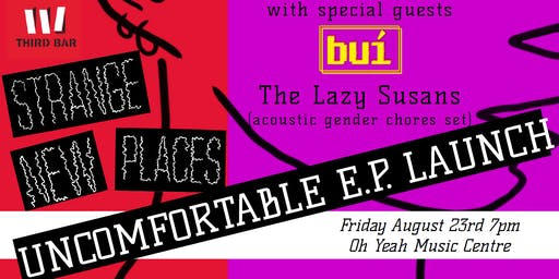 UNCOMFORTABLE EP Launch w/ Strange New Places, Buí and The Lazy Susans