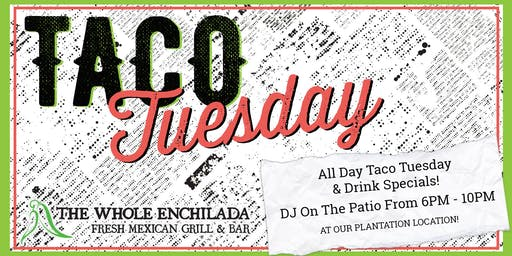 Taco Tuesday & Music On The Patio! • The Whole Enchilada Plantation