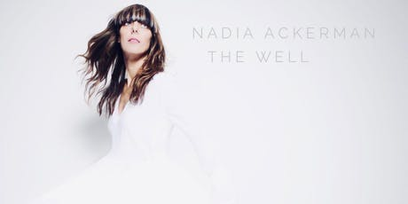 Nadia Ackerman The Well - Album Launch tickets
