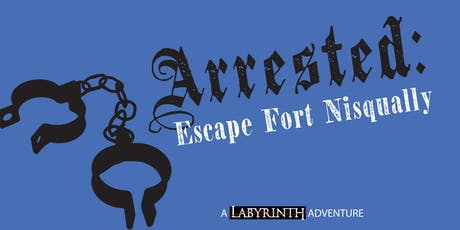 Arrested: Escape Fort Nisqually tickets