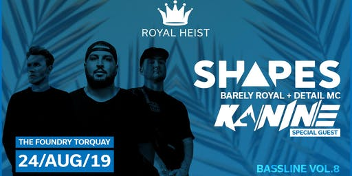 Royal Heist Presents: Shapes + Special Guest Kanine AUGUST BANK HOLIDAY