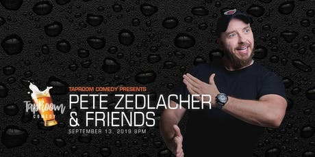 Taproom Comedy Presents:  Pete Zedlacher and Friends! tickets