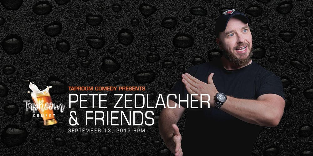 Taproom Comedy Presents: Pete Zedlacher and Friends!