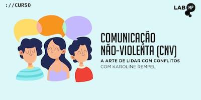 05/09 - CURSO: COMUNICAÇÃO NÃO-VIOLENTA (CNV) | A ARTE DE LIDAR COM CONFLITOS NO LAB MUNDO PENSANTE