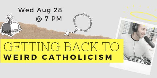 """Getting Back to Weird Catholicism"" w/ Jon Leonetti"