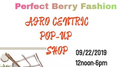 Perfect Berry Fashion- Afro Centric Pop-Up Shop tickets