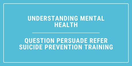 Understanding Mental Health & Question Persuade Refer Training tickets