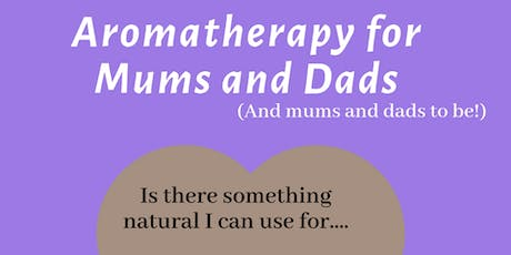 Aromatherapy for Mums and Dads tickets