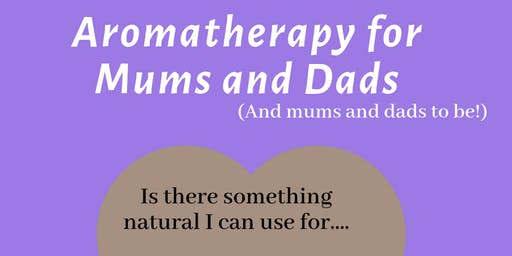 Aromatherapy for Mums and Dads