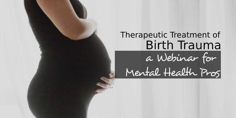 Therapy For Birth Trauma- A Live Webinar (Level I) tickets