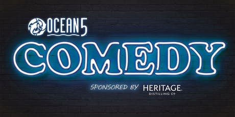 Ocean5 Comedy Night sponsored by Heritage Distilling Co. tickets