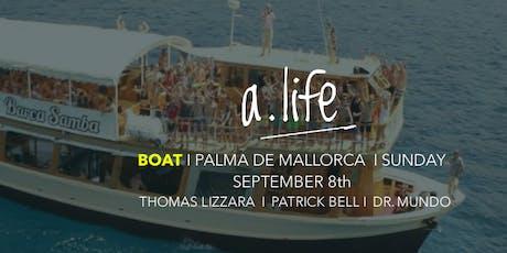 a.life BOAT Palma de Mallorca, Thomas Lizzara, Patrick Bell, Dr. Mundo Tickets