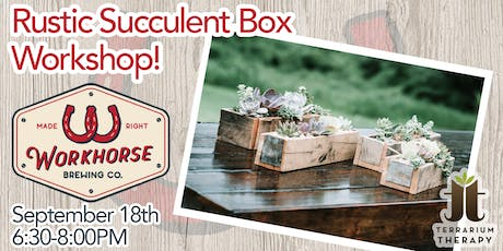 Rustic Box Succulent Workshop at Workhorse Brewing Company tickets