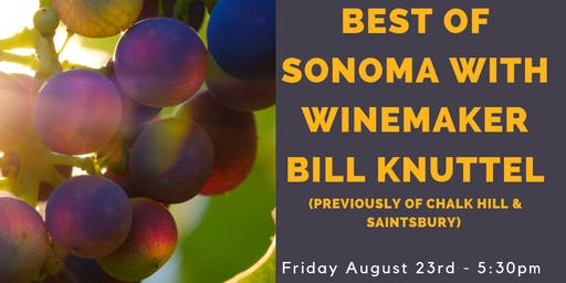 Best of Sonoma - Winemaker Tasting & Talk with William Knuttel!