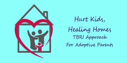 Hurt Kids, Healing Homes:  TBRI Approach for Adoptive Parents