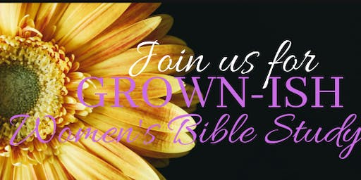 GROWN-ISH WOMEN'S BIBLE STUDY