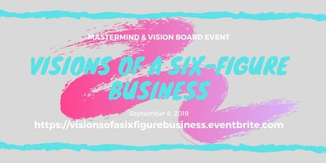 Visions of a Six Figure Business - Mastermind & Vision Board Event  tickets