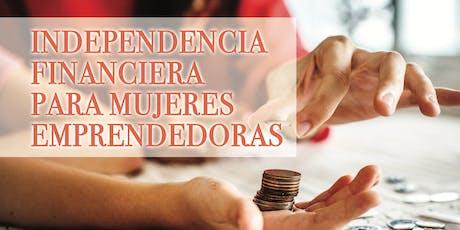 Independencia Financiera para Mujeres Emprendedoras tickets