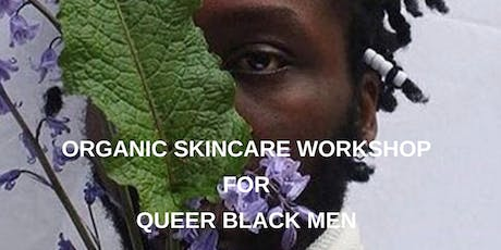 Organic Skincare Making For Queer Black Men tickets