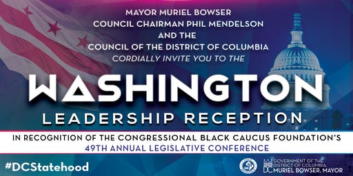 Join Mayor Muriel Bowser, Chairman Mendelson and the DC Council at the CBC's Washington Leadership Reception