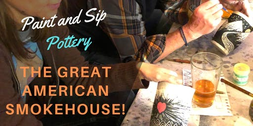 Paint & Sip Pottery at The Great American Smokehouse!