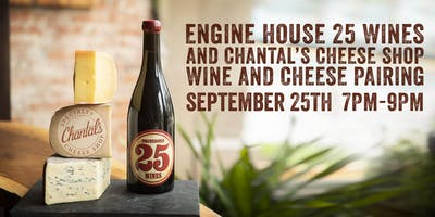 Wine and Cheese Pairing w/ Engine House 25 & Chantal's Cheese Shop