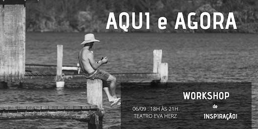 AQUI E AGORA - Workshop de INSPIRAÇÃO