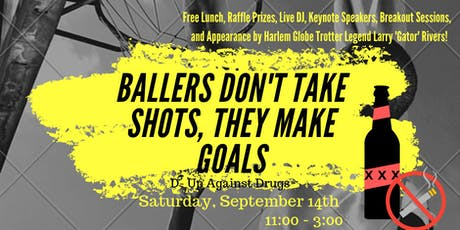 Ballers Don't Take Shots, They Make Goals! D-Up Against Drugs tickets