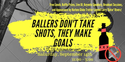 Ballers Don't Take Shots, They Make Goals! D-Up Against Drugs