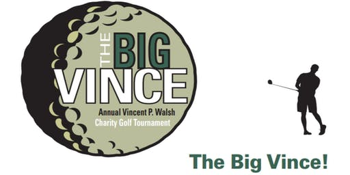 7th Annual Vincent P. Walsh Charity Golf Tournament - The Big Vince!
