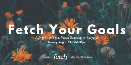 Fetch Your Goals: A Night of Yoga, Vision Boarding & Shopping tickets