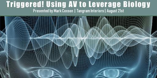 AVIXA Women's Council Event - Triggered! Using AV to Leverage Biology