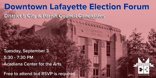 Downtown Lafayette Election Forum: District 5 City & Parish Councils