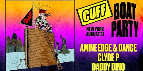 CUFF Boat Party: Amine Edge & Dance, Clyde P, Daddy Dino BOAT PARTY CRUISE  NYC VIEWS  OF STATUE OF LIBERTY,Cocktails & Music  tickets