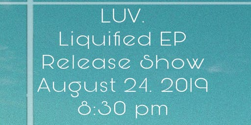 LUV Liquified EP Release Show